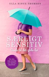 Ulla Hinge Thomsens bog 'Særligt sensitiv - Guide til det gode liv'